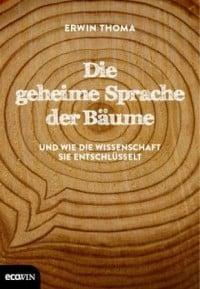 DIE GEHEIME SPRACHE DER BÄUME - Erwin Thoma